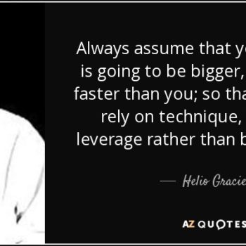 quote-always-assume-that-your-opponent-is-going-to-be-bigger-stronger-and-faster-than-you-helio-gracie